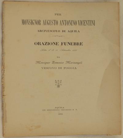 PER MONSIGNOR AUGUSTO ANTONINO VICENTINI ARCIVESCOVO DI AQUILA ORAZIONE FUNEBRE LETTA IL DI 14 SETTEMBRE 1892